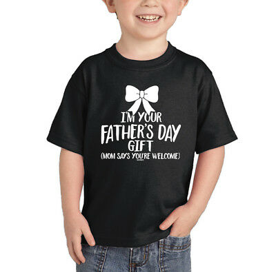 I'm Your Father's Day Gift (Mom Says You're Welcome)- Dad CHILDTEE T-Shirt