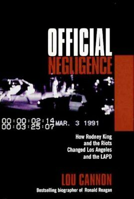 Official Negligence: How Rodney King and the Riots Changed Los Angeles and...