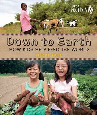 Down to Earth: How Kids Help Feed the World by Nikki Tate (Paperback /...