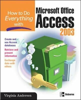 How to Do Everything with Microsoft Office Access 2003 9780072229387