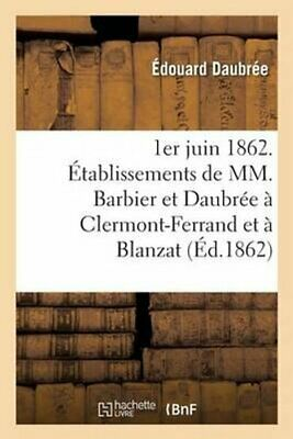 1er Juin 1862. Etablissements de MM. Barbier Et Daubree a Clerm... 9782011311320