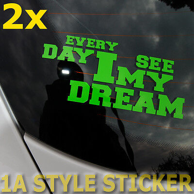 2x Autoaufkleber Every Day I See My Dream 14x7cm Sticker