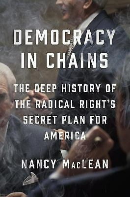 Democracy in Chains : The Deep History of the Radical Right's Secret Plan for...