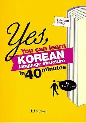 Yes, You Can Learn Korean Language Structure In 40 Minutes! - 9781565913004