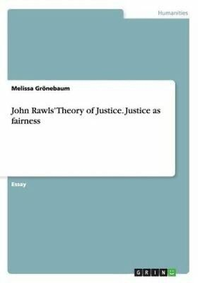 John Rawls' Theory of Justice. Justice as Fairness 9783656586739
