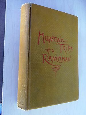 Theodore ROOSEVELT -- Hunting Trips of a Ranchman -- 1886 1st Ed W/ All Plates