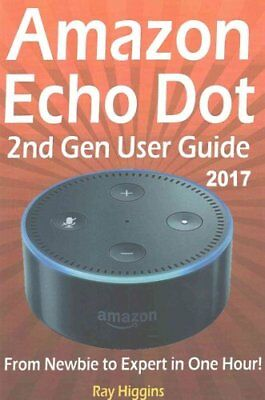 Amazon Echo Dot: Echo Dot User Manual: From Newbie to Expert in One Hour:...