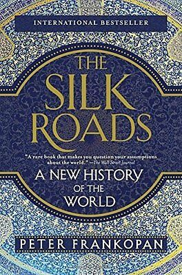 The Silk Roads: A New History of the World by Frankopan, Peter
