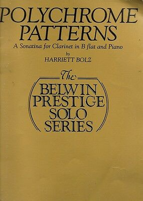 POLYCHROME PATTERNS A Sonatina for Clarinet in B Flat and Piano Harriett Bolz