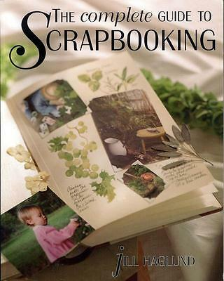 The Complete Guide to Scrapbooking by Jill Haglund - NEW