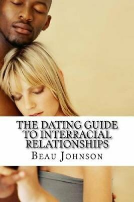 The Dating Guide to Interracial Relationships by Beau Johnson (Paperback /...