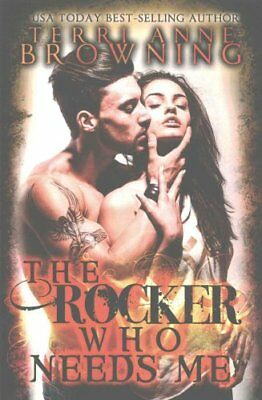 The Rocker Who Needs Me by Terri Anne Browning 9781500836986 (Paperback, 2014)