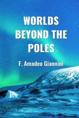 Worlds Beyond the Poles Physical Continuity of the Universe 9780986130533