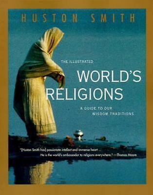 The Illustrated World's Religions : A Guide to Our Wisdom Traditions by...