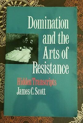 Domination and the Arts of Resistance : Hidden Transcripts by James C. Scott (1…