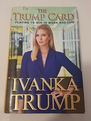 IVANKA TRUMP SIGNED The TRUMP CARD MEMOIR OF PLAYING TO WIN IN WORK And LIFE