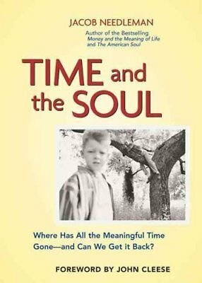 Time and the Soul - Where Has All the Meaningful Time Gone - And Where Can We...