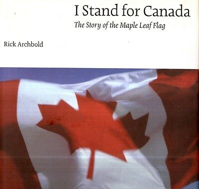 ARCHBOLD, Rick – I STAND FOR CANADA. The Story of the Maple Leaf Flag.