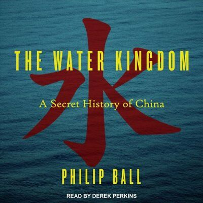 The Water Kingdom A Secret History of China by Philip Ball 9781541453043