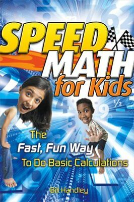 Speed Math for Kids The Fast, Fun Way to Do Basic Calculations 9780787988630