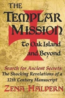 The Templar Mission to Oak Island and Beyond: Search for Ancient Secrets: The...