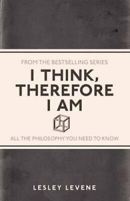 I Think, Therefore I Am All the Philosophy You Need to Know 9781782430247