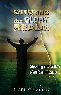 Entering the Glory Realm. A NEW BOOK by Mark Gamblin
