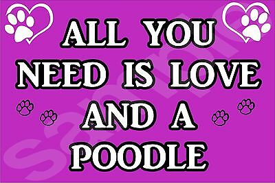 ALL YOU NEED IS LOVE POODLE Dog Novelty Fridge Magnet - Ideal Gift