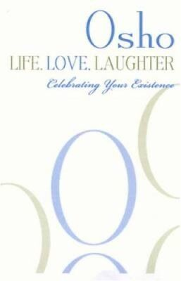 Life, Love, Laughter Celebrating Your Existence by Osho 9780312531096