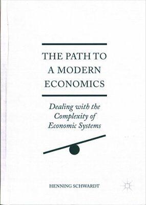 The Path to a Modern Economics: Dealing with the Complexity of Economic...