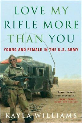 Love My Rifle More than You Young and Female in the U.S. Army 9780393329223