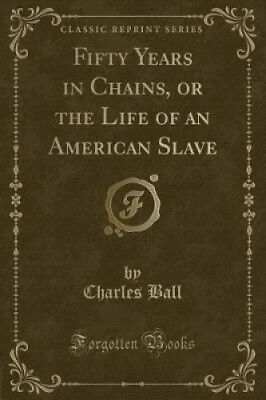 Fifty Years in Chains, or the Life of an American Slave (Classic Reprint).