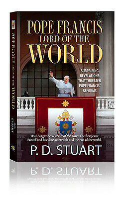 """""""Pope Francis—Lord of The World..."""".By P.D. Stuart )~Jesuit's~Vatican~NWO"""