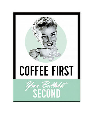 Retro Metal Magnet COFFEE FIRST 8x6cm 50's Vintage Design 'Your Bullshit Second'