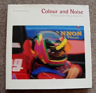 Colour And Noise: 40 Years Of The Macau Grand Prix..Philip Newsome.  hb 1993