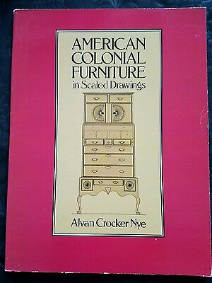 American Colonial Furniture in Scaled Drawings by Alvan C. Nye Soft Cover Book
