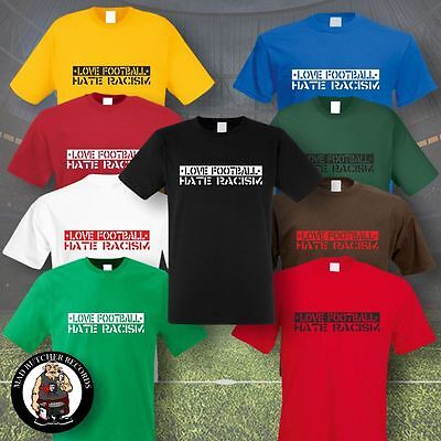 LOVE FOOTBALL HATE RACISM T-SHIRT  (9 Farben,S-5XL)
