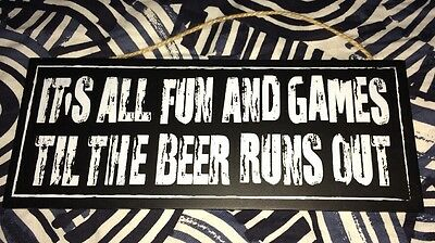 It's All Fun & Games Until The Beer Runs Out Hanging Bar Sign New!