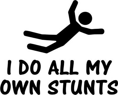 "I Do All My Own Stunts Decal Sticker Car Truck Window- 6"" Wide White Color"