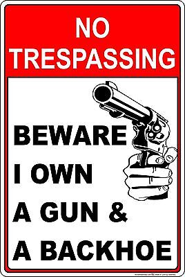 No Trespassing Beware I Own A Gun & Backhoe Novelty Sign gift private property