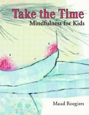 Take the Time Mindfulness for Kids by Maud Roegiers 9781433807961