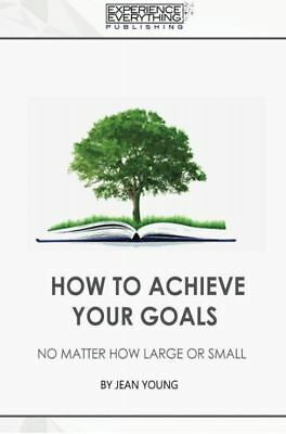How to Achieve your Goals No Matter How Large or Small