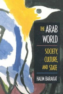 The Arab World: Society, Culture and State by Halim Barakat (Paperback, 1993)
