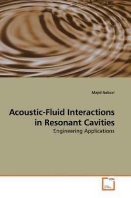 Acoustic-Fluid Interactions in Resonant Cavities Engineering Applications 1042