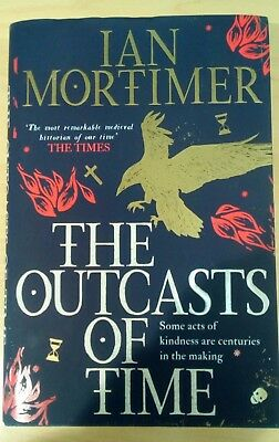 The Outcasts Of Time By Ian Mortimer First 1St Edition Hardback, 2017 Free Post