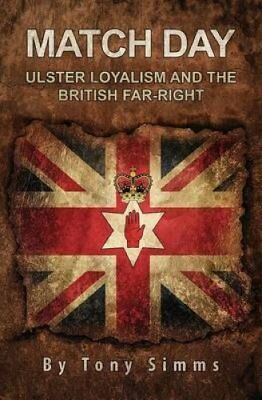 Match Day - Ulster Loyalism and the British Far-Right 9781532718182