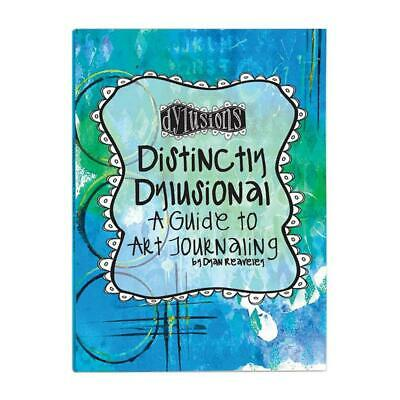 Distinctly Dylusional - A Guide to Art Journaling by Dyan Reaveley