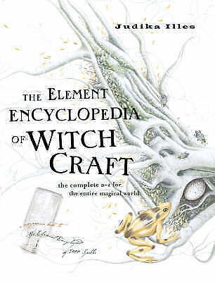 The Element Encyclopedia of Witchcraft: The Complet... by Illes, Judika Hardback