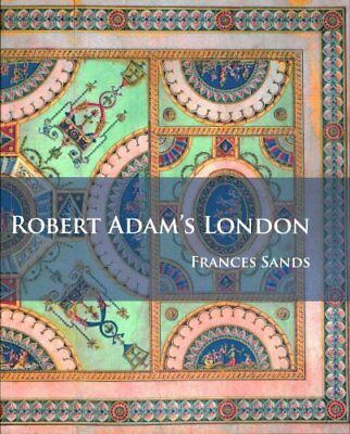 Robert Adam's London by Frances Sands 9781784914622 (Paperback, 2016)