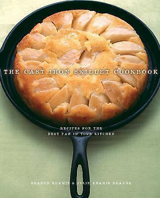The Cast Iron Skillet Cookbook : Recipes for the Best Pan in Your Kitchen by...